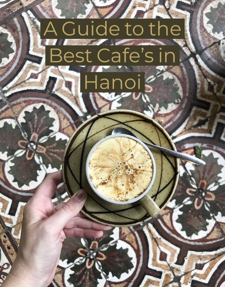 A Guide to the Best Cafe's in Hanoi